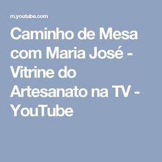 Caminho de Mesa com Maria José - Vitrine do Artesanato na TV - YouTube