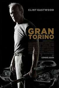 Gran Torino   ~great movie w/ Clint Eastwood an awesome movie star