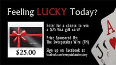 Ends May 31, 2013. Enter for a chance to win a $25 Visa gift card. Prize sponsored by The Sweepstakes Wire. Enter everyday for more chances to win. facebook.com/sweepstakesdirectory
