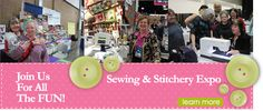 Sew Expo 2014  -  February 27, 28, March 1 & 2, 2014 | Not this year - sigh
