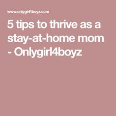 5 tips to thrive as a stay-at-home mom - Onlygirl4boyz