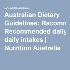 Australian Dietary Guidelines: Recommended daily intakes | Nutrition Australia