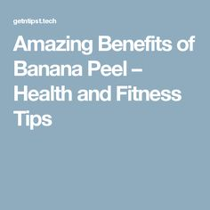 Amazing Benefits of Banana Peel – Health and Fitness Tips