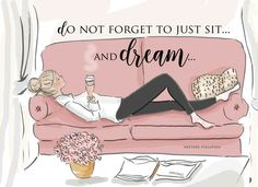Do not forget to just sit there... and dream. ~ Rose Hill Designs by Heather A Stillufsen
