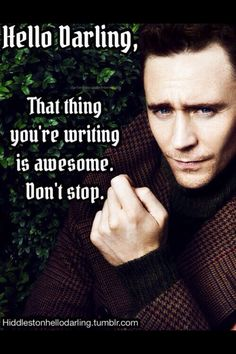 In case you needed some writing encouragement...here's Tom Hiddleston. Because why not.