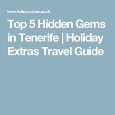 Top 5 Hidden Gems in Tenerife | Holiday Extras Travel Guide