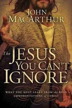 The Jesus You Can't Ignore: What You Must Learn from the Bold Confrontations of Christ: The Jesus You Can't Ignore