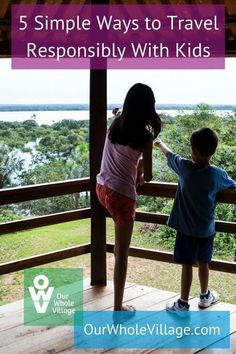 Looking for ways to travel more responsibly with your children? We have some tips!