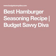 Best Hamburger Seasoning Recipe | Budget Savvy Diva