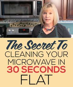 The secret to cleaning your microwave in 30 seconds flat!!