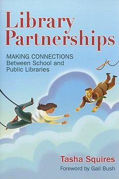 Library partnerships : making connections between school and public libraries / Tasha Squires. / Medford, N.J. : Information Today, Inc., c2009.