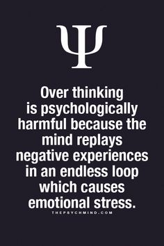 overthinking is psychologically harmful because the mind replays negative experiences in an endless loop which causes emotional stress. Psychology Says, Psychology Fun Facts, Psychology Quotes, Psychology Symbol, Personality Psychology, Health Psychology, Color Psychology, Quotes To Live By, Me Quotes