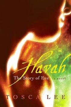 Havah ~Tosca Lee   this book is life changing...