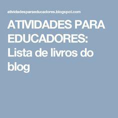 ATIVIDADES PARA EDUCADORES: Lista de livros do blog
