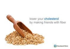 Lower your #cholesterol by making friends with #fiber :: Specifically, get friendly with foods high in soluble fiber. In the gut, soluble fiber can bind to bile (which is made up of cholesterol) and remove it. Look for soluble fiber in #oats, #flaxseed, #barley, dried #beans and legumes, #fruits and root vegetables, as well as some whole-grain cereals, #cereal bars and pastas. #ClevelandClinic #EatWell eat-well