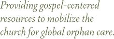 Together for adoption: Providing gospel-centered resources to mobilize the church for global orphan care.