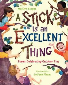 A Stick Is an Excellent Thing: Poems Celebrating Outdoor Play. A Stick Is an Excellent Thing: Poems Celebrating Outdoor Play. This poem book is about games to play outside. This is a good book to read to pk - 3 to inspire them to play games outside. Outdoor Education, Outdoor Learning, Outdoor School, Outdoor Classroom, Classroom Fun, Nature Activities, Book Activities, Preschool Books, Science Books