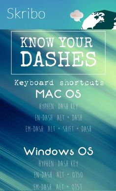Keyboard shortcuts know your dashes mac oshyphen: dash keyen-dash: alt + dashem-dash: alt + shift + dash windows oshyphen: dash keyen-dash: alt + 0150em-dash: alt + 0151