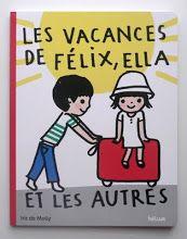 Les vacances de Félix, Ella et les autres - Iris de Moüy