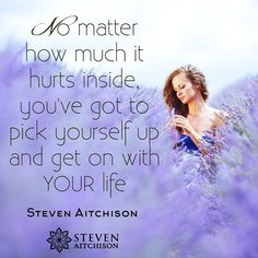 No matter how much it hurts inside, you've got to pick yourself up and get on with your life.