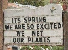 Cute sign...you can bury alot of problems digging in the dirt so come on Springtime!