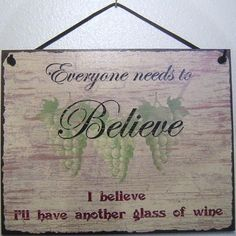 Everyone needs to believe.  I believe I'll have another glass of wine.