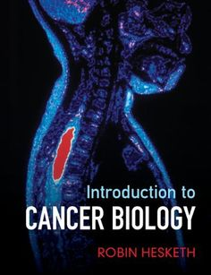 Introduction to cancer biology : a concise journey from epidemiology through cell and molecular biology to treatment and prospects / Robin Hesketh
