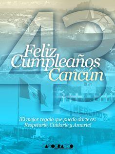 ¡Feliz Cumpleaños Cancún! • El mejor regalo que puedo darte es Respetarte, Cuidarte y Amarte!