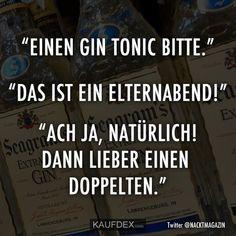 """""""Einen Gin Tonic Bitte."""" """"Das it ein Elternabend!"""" """"Ach ja, natürlich! Dann lieber einen doppelten."""""""