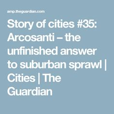 Story of cities #35: Arcosanti – the unfinished answer to suburban sprawl   Cities   The Guardian