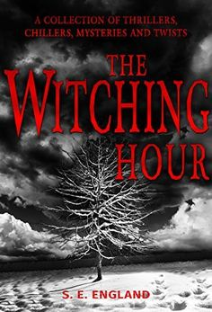 The Witching Hour: A COLLECTION OF THRILLERS, CHILLERS, MYSTERIES AND TWISTS by Sarah England, http://www.amazon.com/dp/B06X6GZZJV/ref=cm_sw_r_pi_dp_x_8szqzbDTDAS3X
