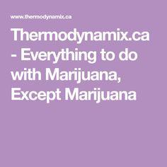 Thermodynamix.ca - Everything to do with Marijuana, Except Marijuana