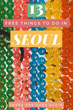 On a budget? Here are 13 totally free things to do in Seoul, South Korea! #budgettravel #seoul #seoultravel #korea #koreatravel #thingstodoinseoul