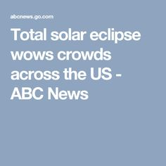 Total solar eclipse wows crowds across the US - ABC News