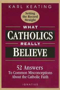 What Catholics Really Believe by Karl Keating, http://www.amazon.com/dp/B0030DHP98/ref=cm_sw_r_pi_dp_FvUvtb1C0NJ23