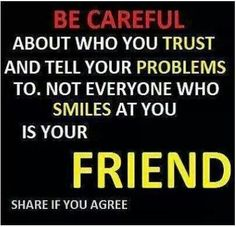 Not good to trust everyone U make friends with!