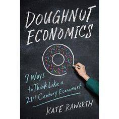 Economics is the mother tongue of public policy. It dominates our decision-making for the future guides multi-billion-dollar investments and shapes our responses to climate change inequality and other environmental and social challenges that define ou Earth System Science, Best Books Of 2017, Social Challenges, Corporate Strategy, Famous Books, Financial Times, Reading Online, 21st Century, Book Lists