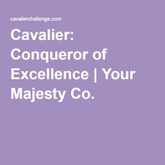 Cavalier: Conqueror of Excellence | Your Majesty Co.
