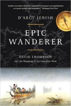 Epic Wanderer: David Thompson and the Mapping of the Canadian West: D'Arcy Jenish: 9780385659741: Books - Amazon.ca