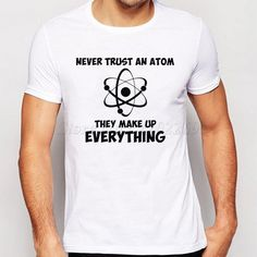 Science geek design t shirts men Never Trust An Atom Letter Printed tee The Big Bang Theory Sheldon Cooper Funny tops