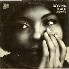 Roberta Flack - Chapter Two. An excellent sophomore outing, creates such a mood & all the songs are strong (wkb)!