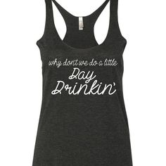 Why Don't We Do A Little Day Drinkin' Tank Top. XS-XXL. Day Drinking Tank top. Day Drinking Shirt. Little big town tank top. Little big town shirt. LBT Tank top