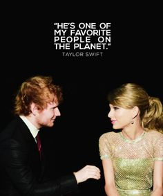 ❝Ed and I are such good friends. I have never had such a close guy friend before. It's always kind of creepy because with a guy friend-girl friend situation, it usually feels like one person always wants more. That's not the case here.❞ ― Taylor Swift