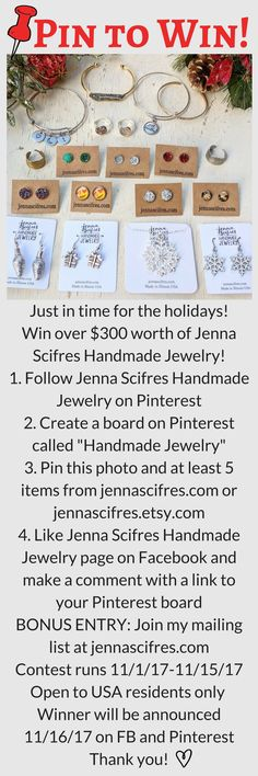 """Just in time for the holidays! Win over $300 worth of Jenna Scifres Handmade Jewelry! 1. Follow Jenna Scifres Handmade Jewelry on Pinterest 2. Create a board on Pinterest called """"Handmade Jewelry"""" 3. Pin this photo and at least 5 items from jennascifres.com or jennascifres.etsy.com 4. Like Jenna Scifres Handmade Jewelry page on Facebook and make a comment with a link to your Pinterest board BONUS ENTRY: Join my mailing list at jennascifres.com Contest runs 11/1/17-11/15/17 Open to USA…"""