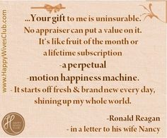 Text: Your gift to me is uninsurable. No appraiser can put a value on it. It's like fruit of the month or a lifetime subscription–a …