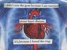 I didn't join the gym because I am worried about heart disease. It's because I found the ring.