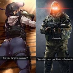 But traps are gay. Rainbow Six Siege Art, Rainbow 6 Seige, Rainbow Six Siege Memes, Tom Clancy's Rainbow Six, Video Game Memes, Video Games Funny, Funny Games, Funny Gaming Memes, Gamer Humor