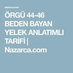 ÖRGÜ 44-46 BEDEN BAYAN YELEK ANLATIMLI TARİFİ | Nazarca.com