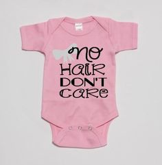 No Hair Don't Care Onesie or tshirt/ baby t-shirt// cute onesie// funny onesie// baby girl onesie