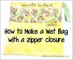 Last week I posted about making an easy wet bag with a draw string closure. Many of you asked me how to make a wet bag with a zipper because it helps contain the mess and smell so much better. With Ellie's permission I am re-sharing a post that was originally on the Babyville Blog. It's full of great pictures to help you along as you make the bag yourself.
